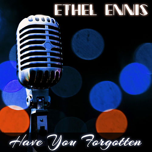 Have You Forgotten de Ethel Ennis