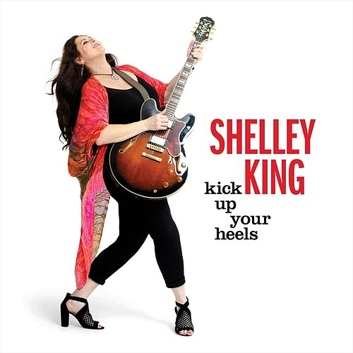 Kick Up Your Heels by Shelley King