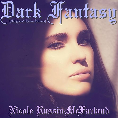Dark Fantasy (Hollywood Queen Version) by Nicole Russin-McFarland