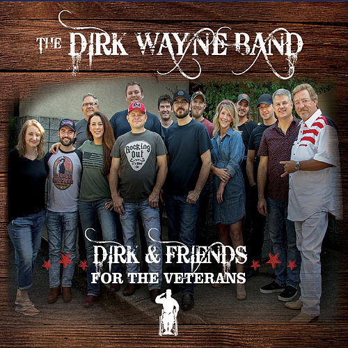 Dirk & Friends: For the Veterans by The Dirk Wayne Band