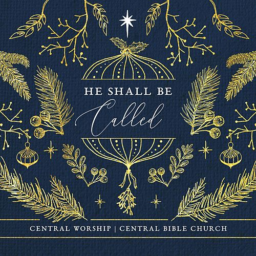 He Shall Be Called by Central Worship