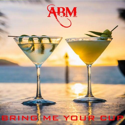 Bring Me Your Cup von A.B.M.