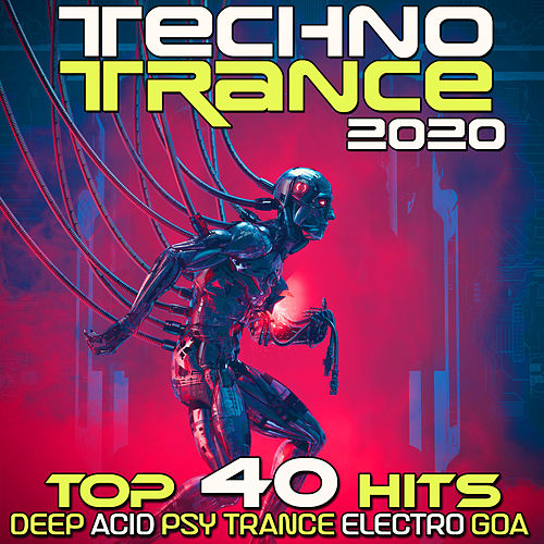 Techno Trance 2020 Top 40 Hits Deep Acid Psy Trance Electro Goa by Various Artists