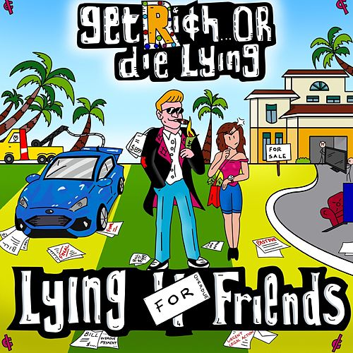 Get Rich or Die Lying by Lying for Friends