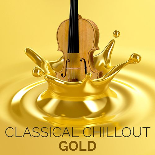 Classical Chillout Gold von Various Artists
