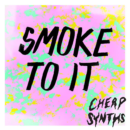 Smoke to It by Cheap Synths