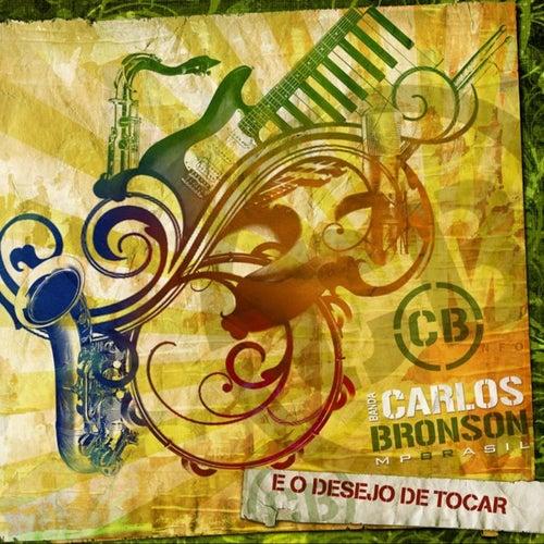 E o Desejo de Tocar de Banda Carlos Bronson