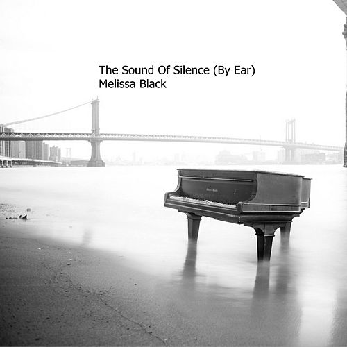 The Sound of Silence (By Ear) by Melissa Black