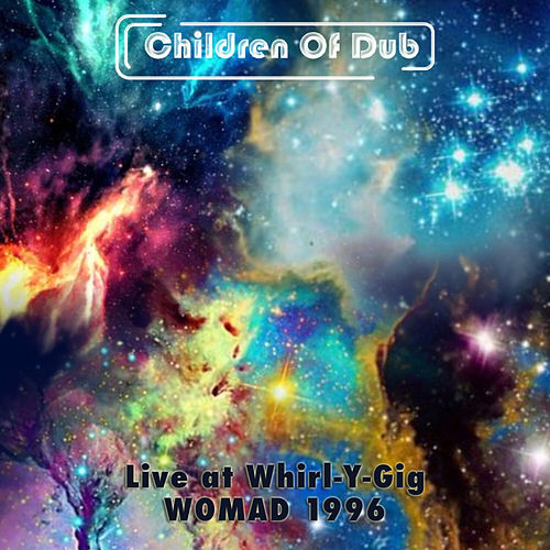 Live at Whirl-Y-Gig WOMAD 96 de Children of Dub