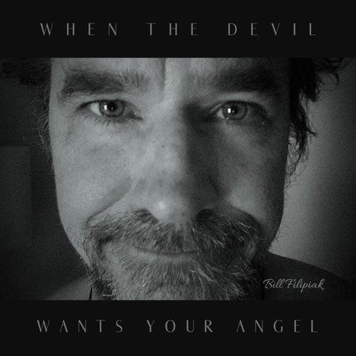 When the Devil Wants Your Angel by Bill Filipiak