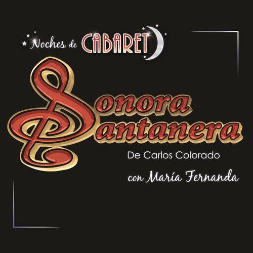 Sonora Santanera de Carlos Colorado con María Fernanda: Noches de Cabaret by La Sonora Santanera