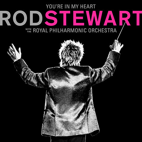 You're In My Heart: Rod Stewart (with The Royal Philharmonic Orchestra) van Rod Stewart
