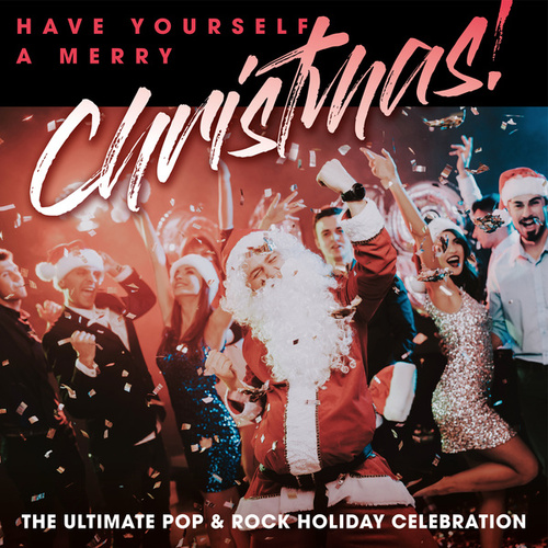 Have Yourself A Merry Christmas! The Ultimate Pop & Rock Holiday Party von Various Artists