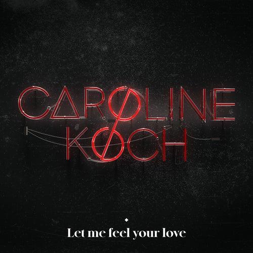 Let Me Feel Your Love de Caroline Koch