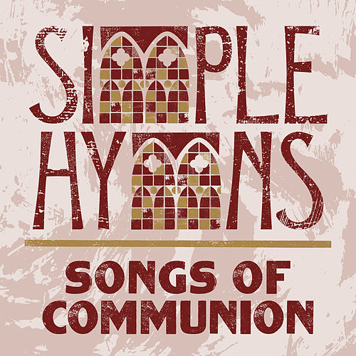 Songs Of Communion von Simple Hymns
