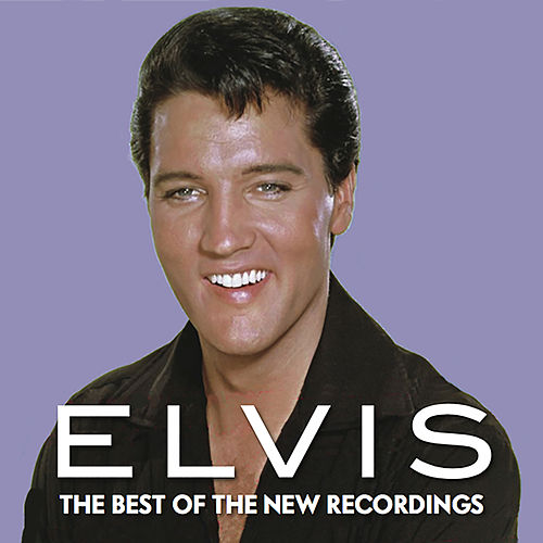 Elvis: The Best of the New Recordings by Elvis Presley