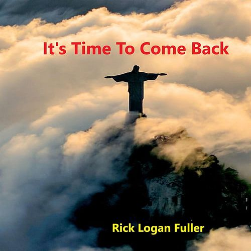 It's Time to Come Back de Rick Logan Fuller