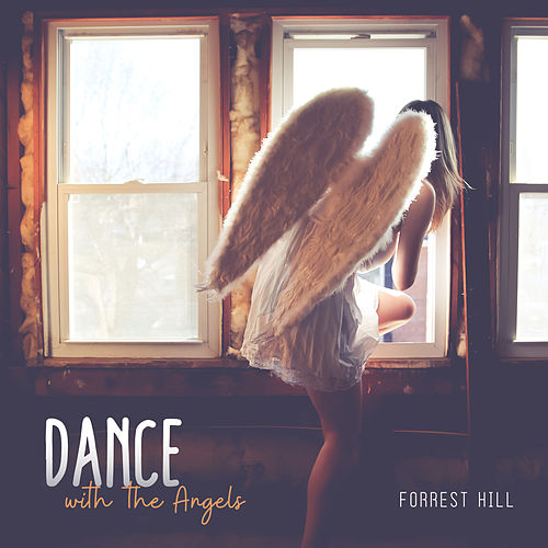 Dance with the Angels by Forrest Hill