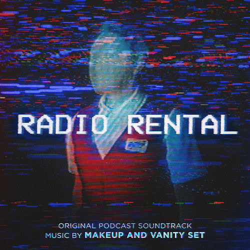 Radio Rental (Original Podcast Soundtrack) by Makeup and Vanity Set