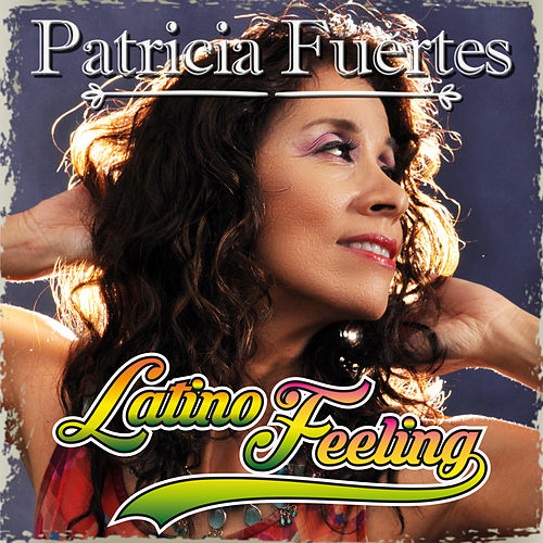 Latino Feeling by Patricia Fuertes