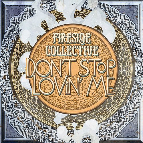 Don't Stop Lovin' Me - Single by Fireside Collective