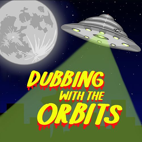 Dubbing with the Orbits de The Georgetown Orbits