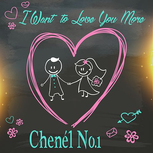 I want to love you more by Chenél No.1