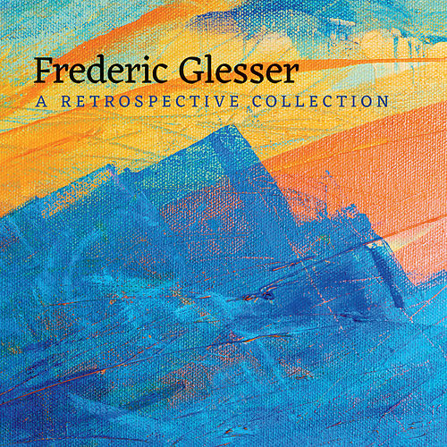 Frederic Glesser: A Retrospective Collection von Various Artists