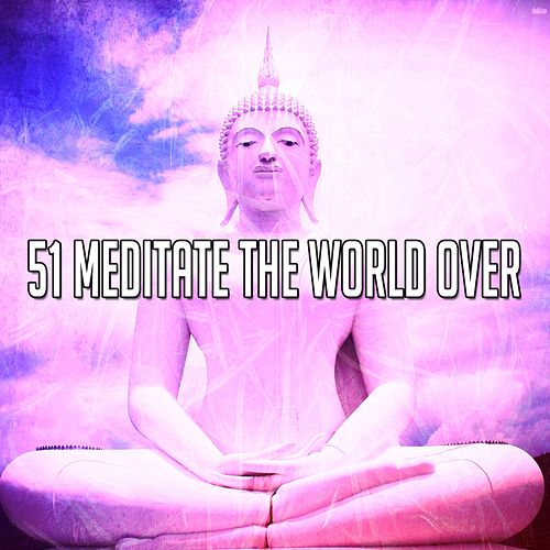51 Meditate the World Over by Relaxing Mindfulness Meditation Relaxation Maestro
