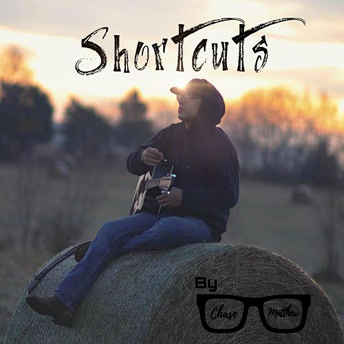 Shortcuts by Chase Matthew