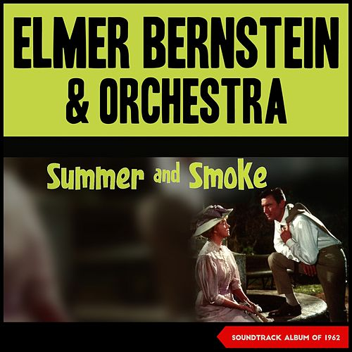 Elmer Bernstein - Summer and Smoke (Soundtrack Album of 1962) von Elmer Bernstein