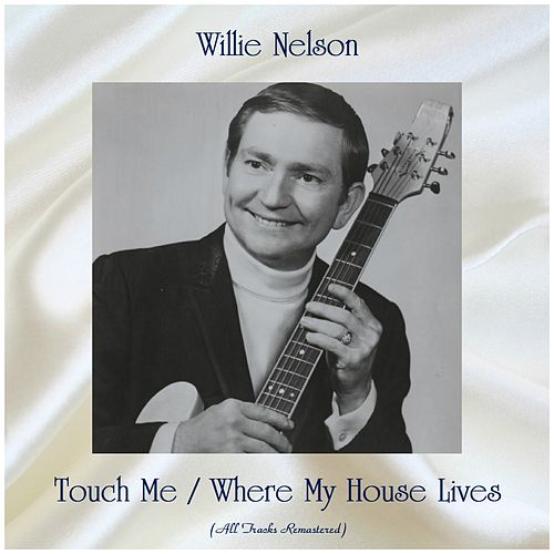 Touch Me / Where My House Lives (Remastered 2019) by Willie Nelson