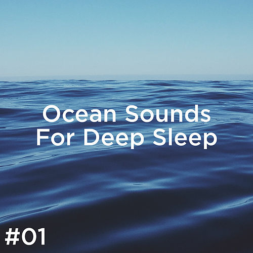 #01 Ocean Sounds For Deep Sleep by Ocean Sounds (1)