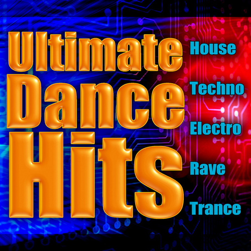 Ultimate Dance Hits - House, Techno, Electro, Rave & Trance von Various Artists