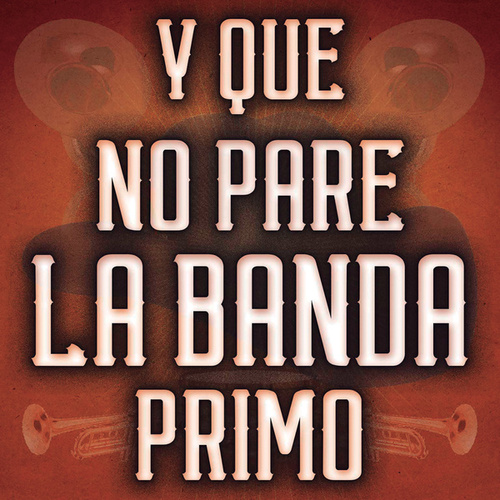 Y Que No Pare La Banda Primo by Various Artists
