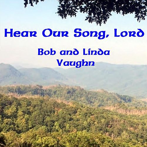 Hear Our Song, Lord by Bob Vaughn