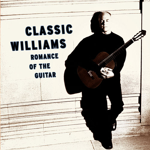 Classic Williams -- Romance of the Guitar by John Williams (g.)