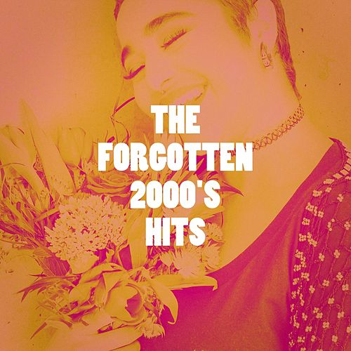The Forgotten 2000's Hits de Starlite Singers, Countdown Singers, Princess Beat, Missy Five, East End Brothers, Lighthouse Spirit, CDM Project, Grupo Super Bailongo, Orkamah