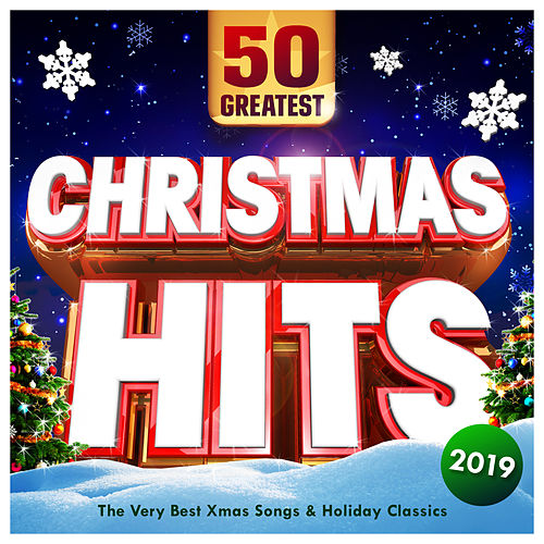 Christmas Hits 2019 - 50 Greatest - The Very Best Xmas Songs & Holiday Classics by Various Artists