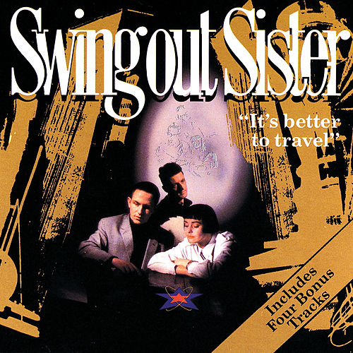 It's Better To Travel (Deluxe Edition) by Swing Out Sister