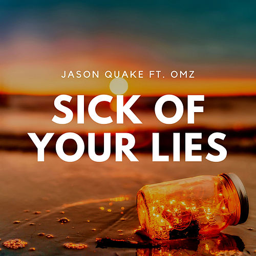 Sick Of Your Lies van Jason Quake
