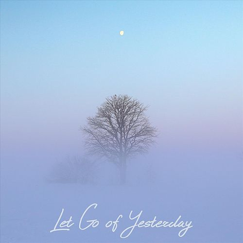 Let Go of Yesterday by The Running Mates