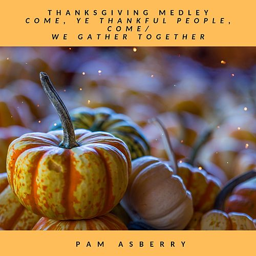 Thanksgiving Medley: Come, Ye Thankful People, Come / We Gather Together de Pam Asberry