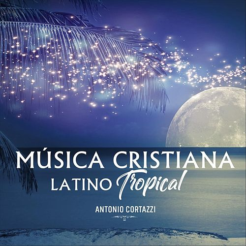 Música Cristiana Latino Tropical de Antonio Cortazzi