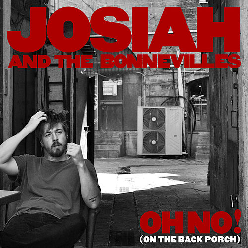 Oh No! (On the Back Porch) by Josiah and the Bonnevilles
