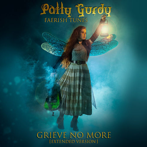 Grieve No More (Extended Version) by Patty Gurdy