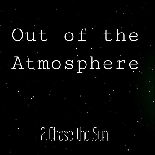 Out of the Atmosphere by 2 Chase the Sun