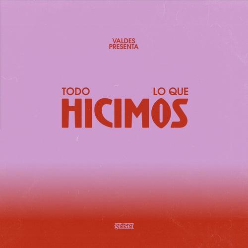 TODO LO QUE HICIMOS. de Valdes