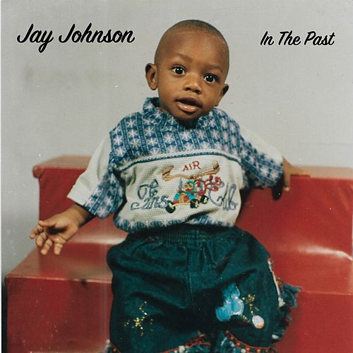 In the Past by jay johnson
