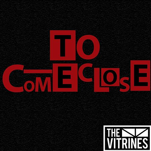 To Come Close by The Vitrines